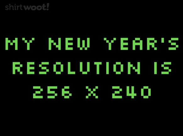 New Year's Resolution Tee available at shirt.woot.com.